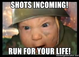 Incoming Baby Meme - shots incoming run for your life army baby college meme generator