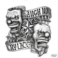 laugh now cry never design laugh now cry later tattoos