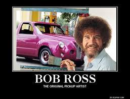 Artist Meme - bob ross the original pickup artist meme guy