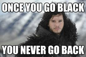 Once You Go Black Meme - image 539294 game of thrones know your meme