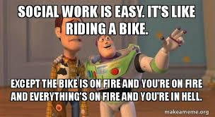 Social Worker Meme - social work is easy it s like riding a bike except the bike is