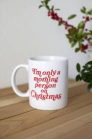christmas mug i m only a morning person on christmas mug gear from last