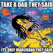 Homer Simpson Meme - take a dab they said homer simpson spoof weed memes weed memes
