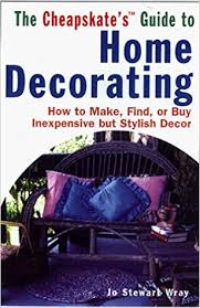 Where To Buy Inexpensive Home Decor The Cheapskate U0027s Guide To Home Decorating How To Make Find Or
