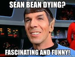 Sean Bean Meme Generator - sean bean dying fascinating and funny smiling spock meme generator