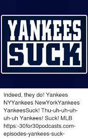 Yankees Suck Memes - yankees suck indeed they do yankees nyyankees newyorkyankees