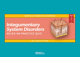 integumentary system disorders nclex practice quiz 1 60