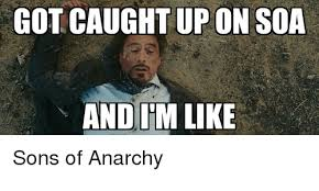 Soa Meme - got caught up on soa and im like sons of anarchy meme on me me
