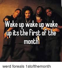 First Of The Month Meme - wake up wake up wake up its the first of the month werd foreals
