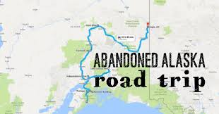 Alaska Road Map by We Dare You To Take This Road Trip To Alaska U0027s Most Abandoned Places