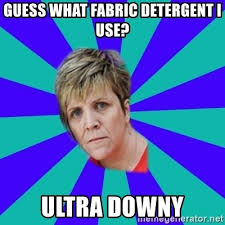 Ultra Downy Meme - guess what fabric detergent i use ultra downy mother of downy