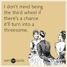 Threesome Memes - i don t mind being the third wheel if there s a chance it ll turn
