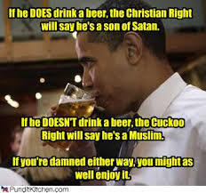 Obama Beer Meme - if he does drink a beer randomoverload