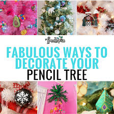 ways to decorate your pencil tree treetopia
