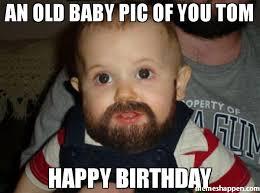 Tom Meme - an old baby pic of you tom happy birthday meme beard baby 47786