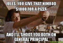 Jules Meme - jules you give that nimrod 1000 for a pizza and i ll shoot you