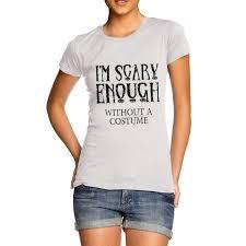 womens halloween shirt women u0026 039 s i u0026 039 m scary enough without a costume funny
