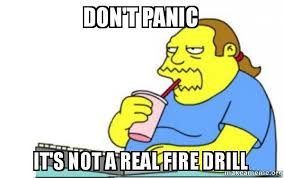 Fire Drill Meme - don t panic it s not a real fire drill make a meme