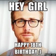 18th Birthday Memes - cool 18 birthday meme hey girl happy 18th birthday kayak wallpaper