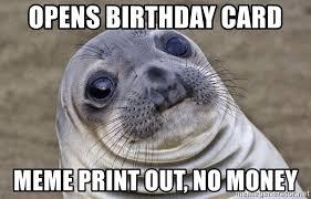 Meme Print - opens birthday card meme print out no money awkward seal meme