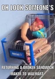 Funny Walmart Memes - someones returning a broken sandwich girl meme