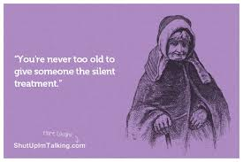 Silent Treatment Meme - the silent treatment is not bound by age shut up i m talking