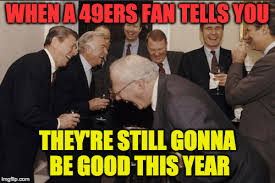 49ers fans be like imgflip