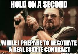 Real Estate Meme - hold on a second while i prepare to negotiate a real estate contract