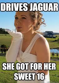 Sweet 16 Meme - drives jaguar she got for her sweet 16 upper class white girl