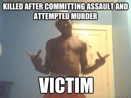 Attempted Murder Meme - killed after committing assault and attempted murder victim