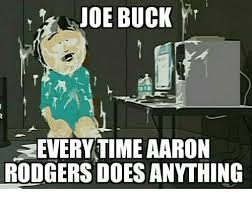 Joe Buck Meme - joe buck everytime aaron rodgers doesanything aaron rodgers meme