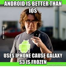 Ios Meme - 25 best memes about android better than iphone android