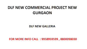 9958959599 dlf new commercial project new gurgaon dlf galleria
