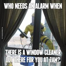 Alarm Meme - who needs an alarm when there is a window cleaner out there for you