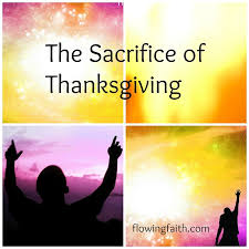 the sacrifice of thanksgiving flowing faith