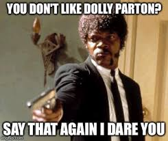 Dolly Parton Meme - you don t like dolly imgflip
