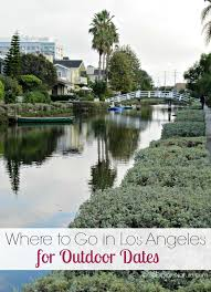 where to go in los angeles for outdoor dates los angeles angeles