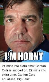 Carlton Meme - em horny 21 mins into extra time carlton cole is subbed on 22 mins