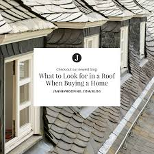 what to look for in a roof when buying a home janney roofing