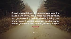 travel meaning images Salman rushdie quote travel was pointless it removed you from jpg