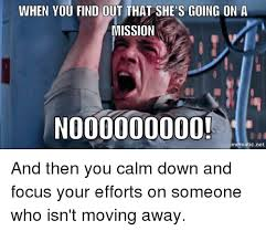 Moving Away Meme - when you find out that she s going on a mission no00000000