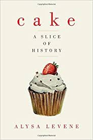 History Of Cake Decorating Cake A Slice Of History Alysa Levene 9781605989273 Amazon Com