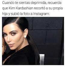 Memes De Kim Kardashian - cuando te sientas deprimida recuerda que kim kardashian recorto a su