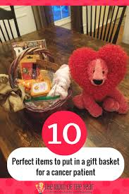 Cancer Gift Baskets 10 Perfect Items For A Gift For A Cancer Patient The Mom Of The Year