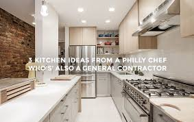 Chef Kitchen Ideas 3 Kitchen Ideas From A Philly Chef Who U0027s Also A General Contractor