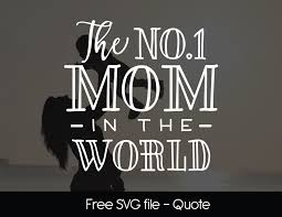 free svg files the no1 mom in the world cut files pinterest