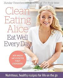 clean eating alice eat well every day nutritious healthy recipes