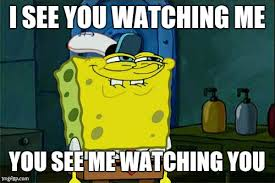 Watching You Meme - dont you squidward meme imgflip