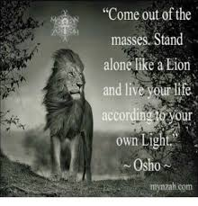 come out of the masses stand alone like a and live your