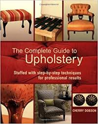Upholstery Jobs London The Complete Guide To Upholstery Stuffed With Step By Step
